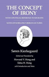 Kierkegaard`s Writings, II, Volume 2 - The Concept of Irony, with Continual Reference to Socrates/Notes of Schelling`s Berlin Lectures