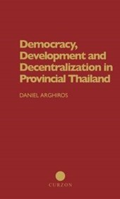 Democracy, Development and Decentralization in Provincial Thailand