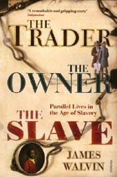 The trader, the owner, the slave:parallel lives in the age of slavery