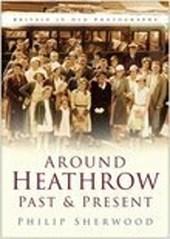 Around Heathrow Past & Present