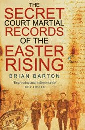 The Secret Court Martial Records of the Easter Rising