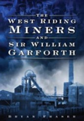 The West Riding Miners and Sir William Garforth