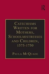 Catechisms Written for Mothers, Schoolmistresses and Children, 1575-1750