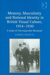 Memory, Masculinity and National Identity in British Visual Culture, 1914-1930