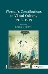 Women's Contributions to Visual Culture, 1918-1939