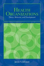OUT OF PRINT: Health Organizations: Theory, Behavior, And Development