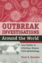 Outbreak Investigations Around The World Case Studies in Infectious Disease Field Epidemiology