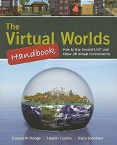The Virtual Worlds Handbook: How To Use Second Life (R) And Other 3D Virtual Environments