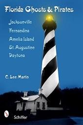 Florida Ghts and Pirates: Jacksonville, Fernandina, Amelia Island, St. Augustine, Daytona