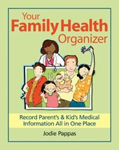 Your Family Health Organizer: Record Parents' and Kids' Medical Information All in One Place