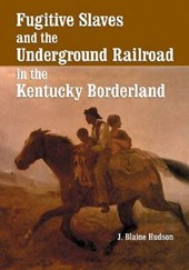 Fugitive Slaves and the Underground Railroad in the Kentucky Borderland