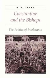 Constantine and the Bishops - The Politics of Intolerance