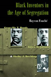 Black Inventors in the Age of Segregation - Granville T.Woods, Lewis H. Latimer, and Shelby J. Davidson