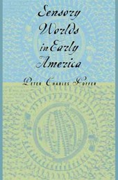 Sensory Worlds in Early America - Honorable Mention, History Category, Professional and Scholarly Publishing Awards