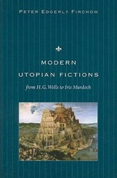 Modern Utopian Fictions from H. G. Wells to Iris Murdoch