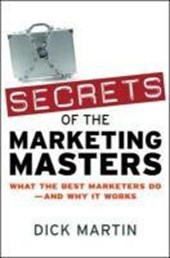 Secrets of the Marketing Masters: What the Best Marketers Do - And Why it Works