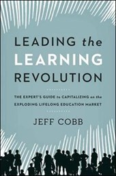 Leading the Learning Revolution: The Experts Guide to Capitalizing on the Exploding Lifelong Education Market