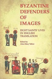 Byzantine Defenders of Images - Eight Saints` Lives in English Translation