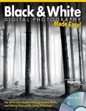 Black & White Digital Photography Made Easy!