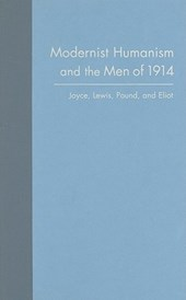 Modernist Humanism and the Men of 1914