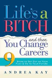 Life's a Bitch Then You Change Careers