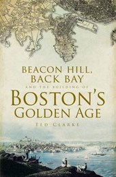 Beacon Hill, Back Bay and the Building of Boston's Golden Age