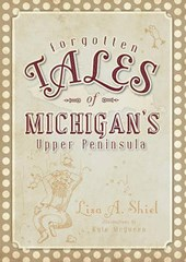 Forgotten Tales of Michigan's Upper Peninsula