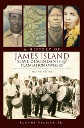 A History of James Island Slave Descendants & Plantation Owners