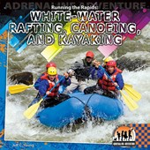 Running the Rapids: White-water Rafting, Canoeing and Kayaking