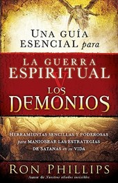Una Guia Escencial Para la Guerra Espiritual y los Demonios = Everyone's Guide to Demons and Spiritual Warfare