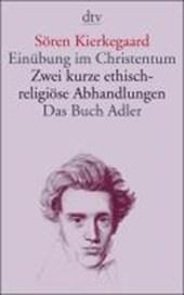 Einübung im Christentum / Zwei kurze ethisch-religiöse Abhandlungen / Das Buch Adler oder Der Begriff der Auserwählten