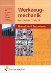 Werkzeugmechanik. Lernfelder 1-14: Grund- und Fachwissen