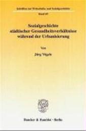 Sozialgeschichte städtischer Gesundheitsverhältnisse während der Urbanisierung.