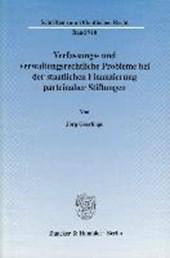 Verfassungs- und verwaltungsrechtliche Probleme bei der staatlichen Finanzierung parteinaher Stiftungen