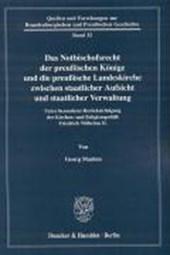 Das Notbischofsrecht der preußischen Könige und die preußische Landeskirche zwischen staatlicher Aufsicht und staatlicher Verwaltung