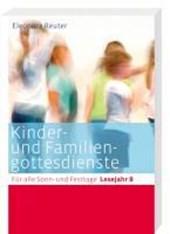 Kinder- und Familiengottesdienste für alle Sonn- und Festtage. Lesejahr B