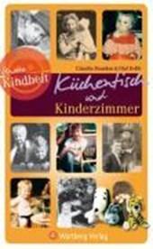 Unsere Kindheit: Küchentisch und Kinderzimmer