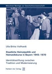Staatliche Heimatpolitik und Heimatdiskurse in Bayern 1945-1970