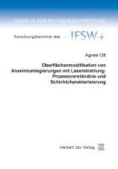 Oberflächenmodifikation von Aluminiumlegierungen mit Laserstrahlung: Prozessverständnis und Schichtcharakterisierung