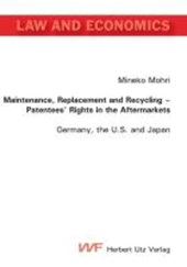Maintenance, Replacement and Recycling - Patentees' Rights in the Aftermarkets