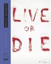 Bruce Nauman Live or die