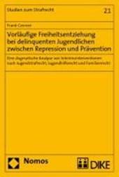 Vorläufige Freiheitsentziehung bei delinquenten Jugendlichen zwischen Repression und Prävention