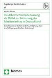 Die Arbeitnehmerüberlassung als Mittel zur Förderung des Arbeitsmarktes in Deutschland