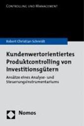 Kundenwertorientiertes Produktcontrolling von Investitionsgütern