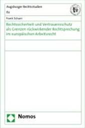 Rechtssicherheit und Vertrauensschutz als Grenzen rückwirkender Rechtsprechung im europäischen Arbeitsrecht