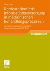 Kontextorientierte Informationsversorgung in medizinischen Behandlungsprozessen