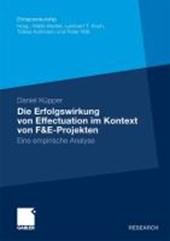 Die Erfolgswirkung Von Effectuation Im Kontext Von F&e-Projekten