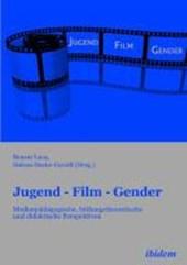 Jugend - Film - Gender. Medienp dagogische, bildungstheoretische und didaktische Perspektiven