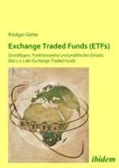 Exchange Traded Funds (ETFs). Grundlagen, Funktionsweise und praktischer Einsatz. Das 1 x 1 der Exchange Traded Funds