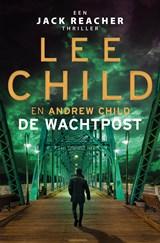 De wachtpost   Lee Child ; Andrew Child   9789024591947